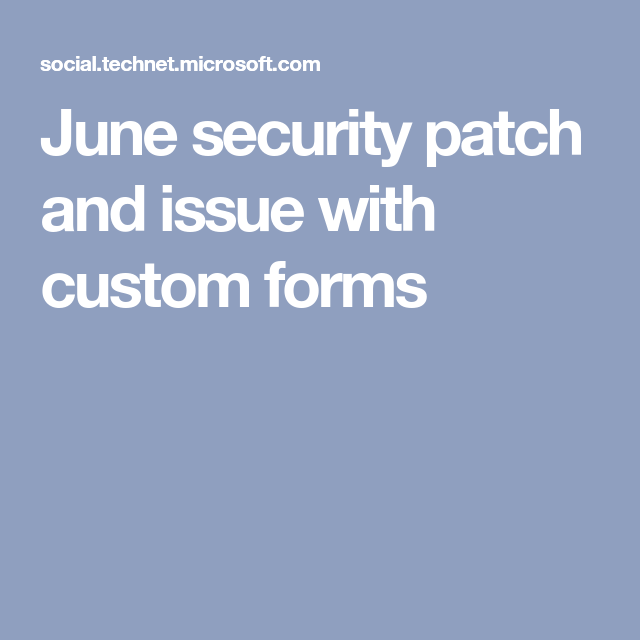 June Security Patch And Issue With Custom Forms