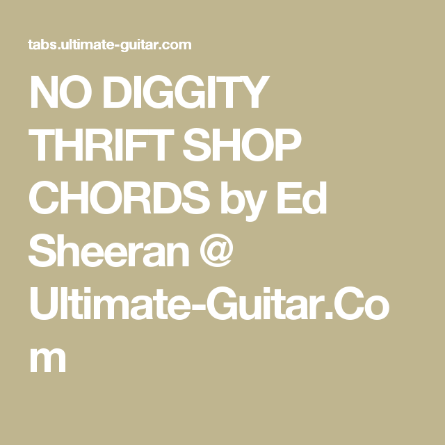 NO DIGGITY THRIFT SHOP CHORDS by Ed Sheeran @ Ultimate-Guitar.Com ...