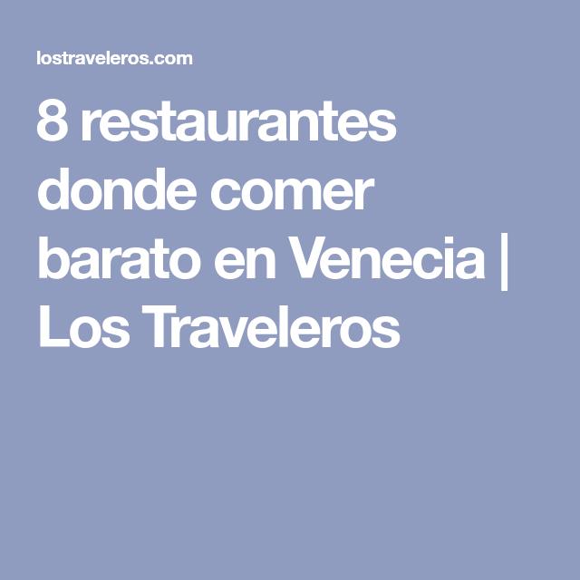 8 Restaurantes Donde Comer Barato En Venecia Los Traveleros Venezia