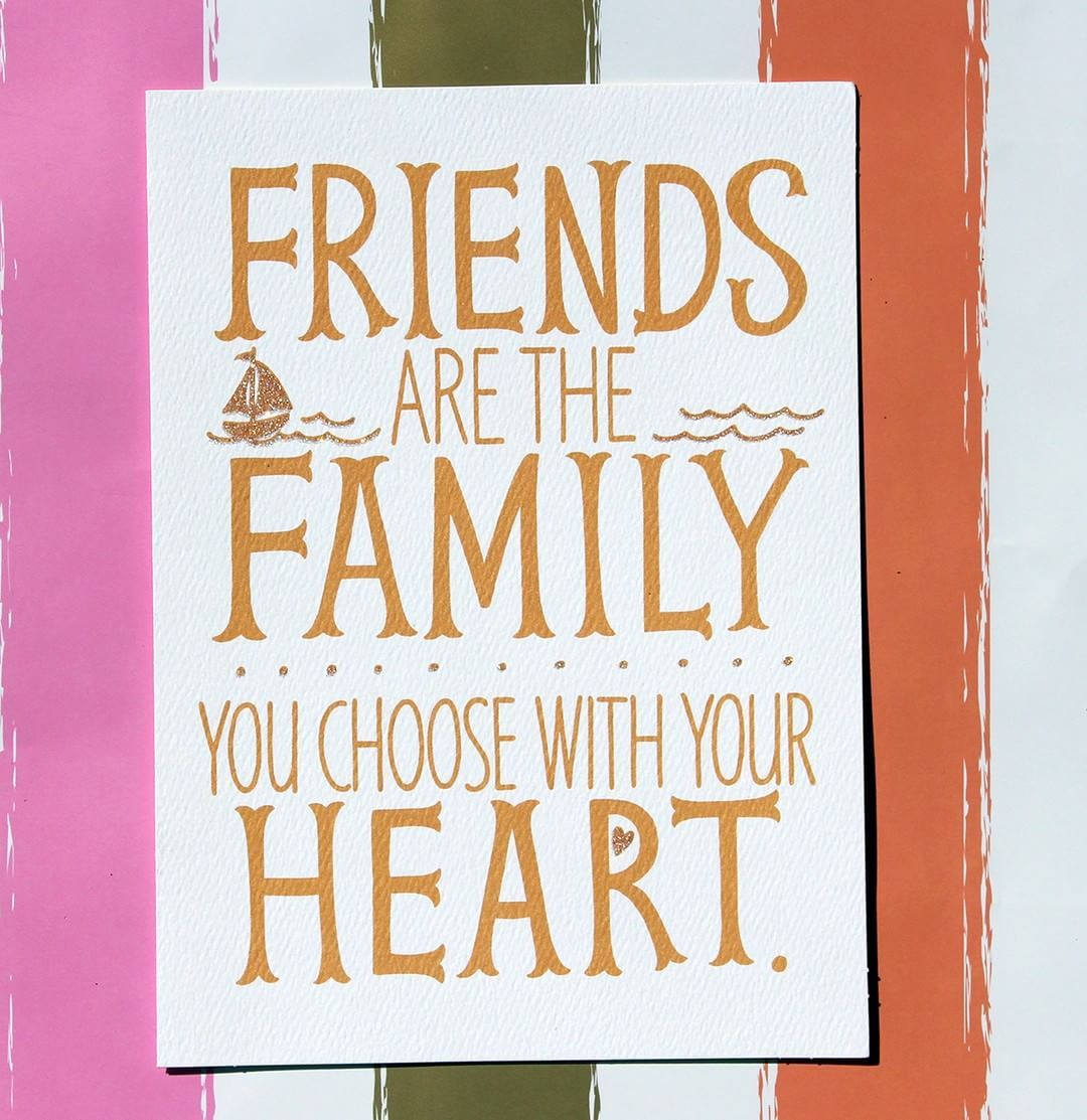 Friends Are The Family You Choose With Your Heart Qotd