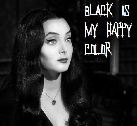 Black Is My Happy Color Morticia Addams Goth Humor Addams Family Carolyn Jones