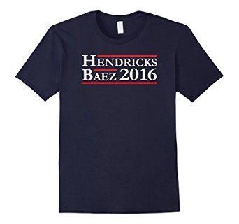 Amazon.com: Vote Hendricks & Baez For President 2016 Baseball T-Shirt…