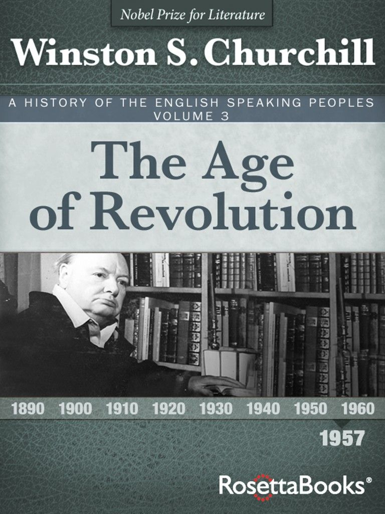 The Age Of Revolution Volume 3 In Winston Churchill S A History Of The English Speaking Peoples Collection Is A Grand Account O Revolution Ebook Literature