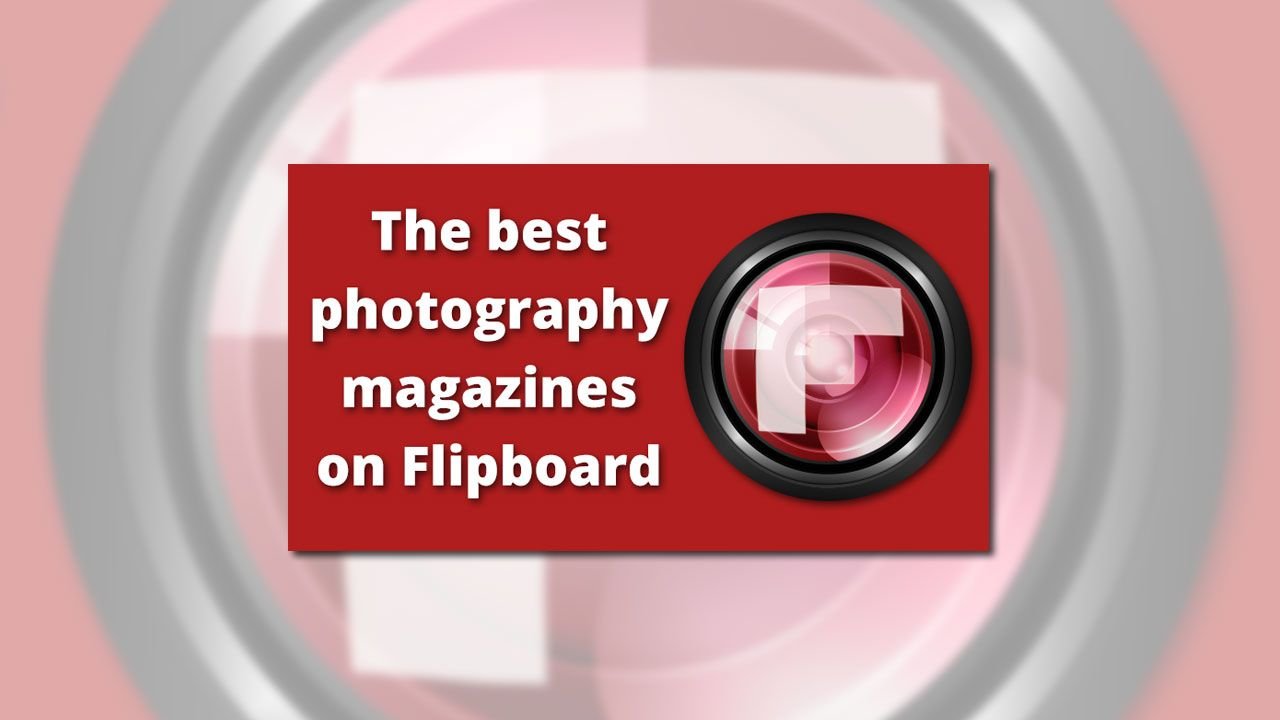 The best photography magazines on Flipboard
