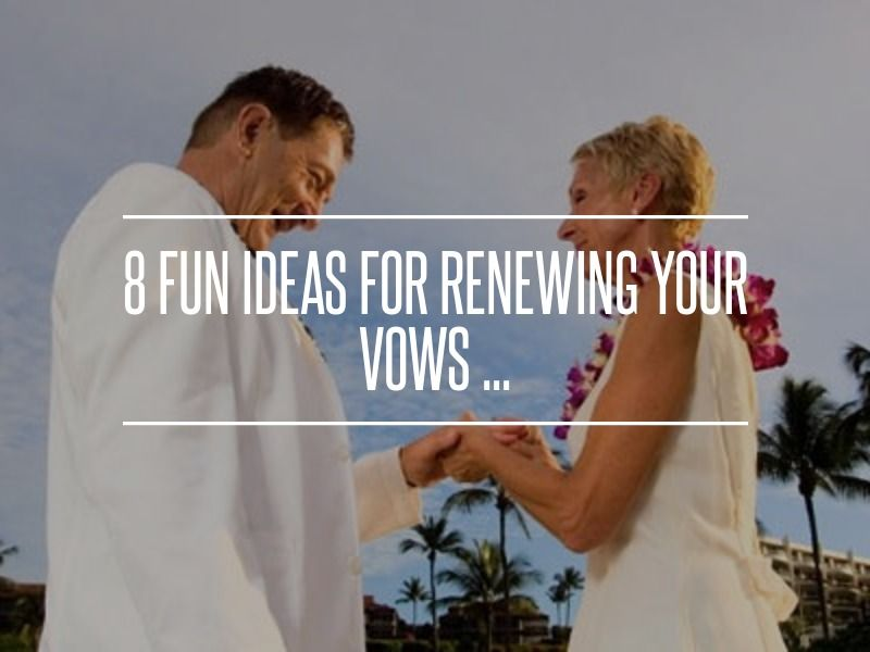 8 Fun Ideas For Renewing Your Vows Wedding