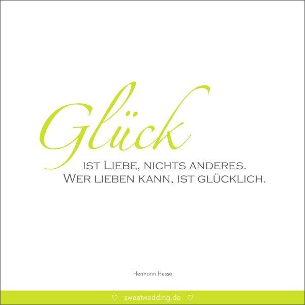 Trauspruche Zitate Hochzeit Liebe Gluck Gluck Ist Liebe Nichts Anderes Wer Lieben Kann Ist Glucklich Hermann Hesse