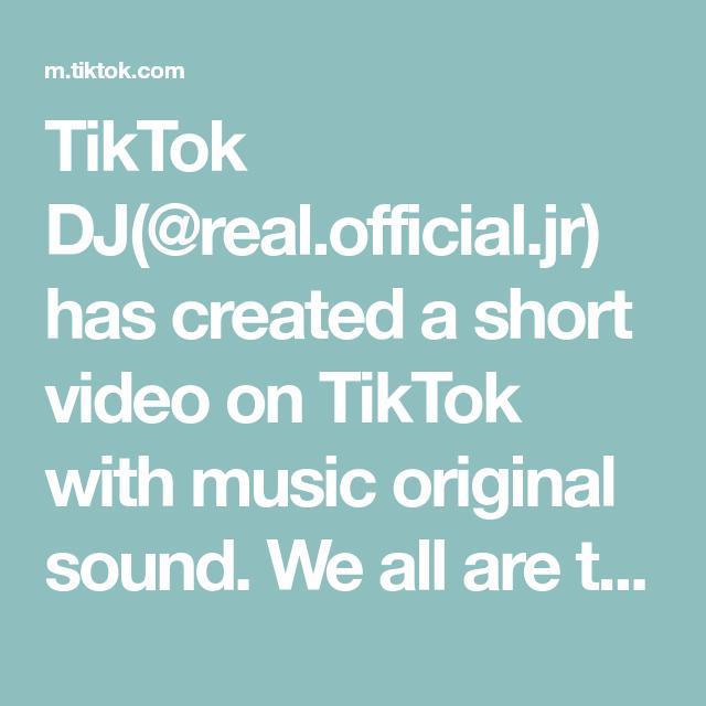 Tiktok Dj Real Official Jr Has Created A Short Video On Tiktok With Music Original Sound We All Are The Same And Should Be Trea Mom So Hard Dj The Originals