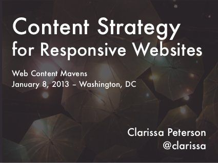 Content Strategy for Responsive Websites by Clarissa Peterson, via Slideshare