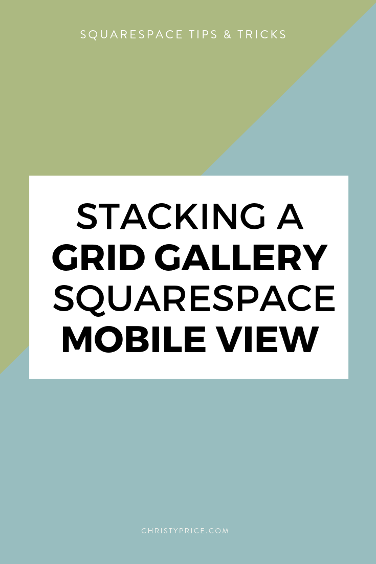 How To Stack A Grid Gallery In Squarespace Mobile View Squarespace Web Design By Christy Price Austin Texas Squarespace Web Design Squarespace Squarespace Tutorial