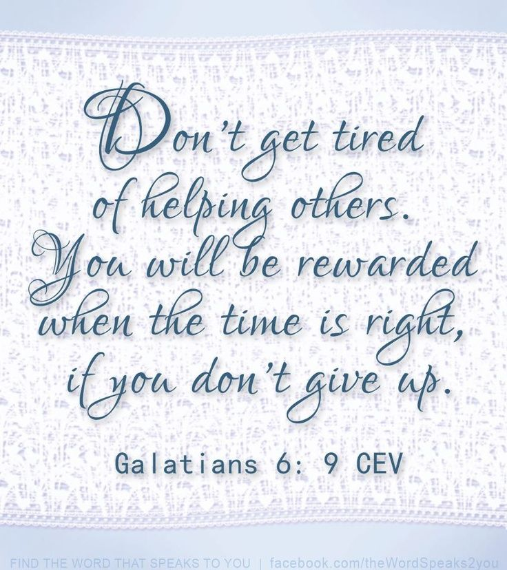 Bible Quotes About Helping People: Galatians 6:9 Dont Get Tired Of Helping Others. You Will