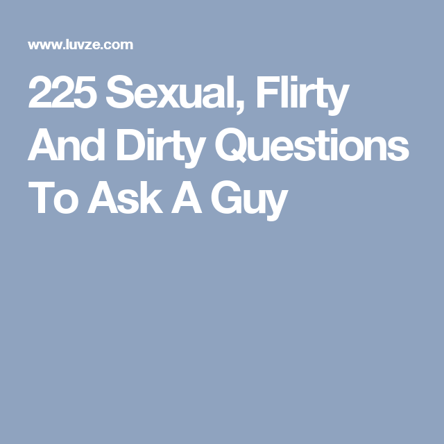 Awkward dirty questions to ask a guy
