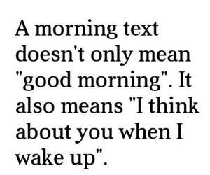 A Morning Text Doesn T Only Mean Morning Texts Good Morning Texts Cute Quotes For Life