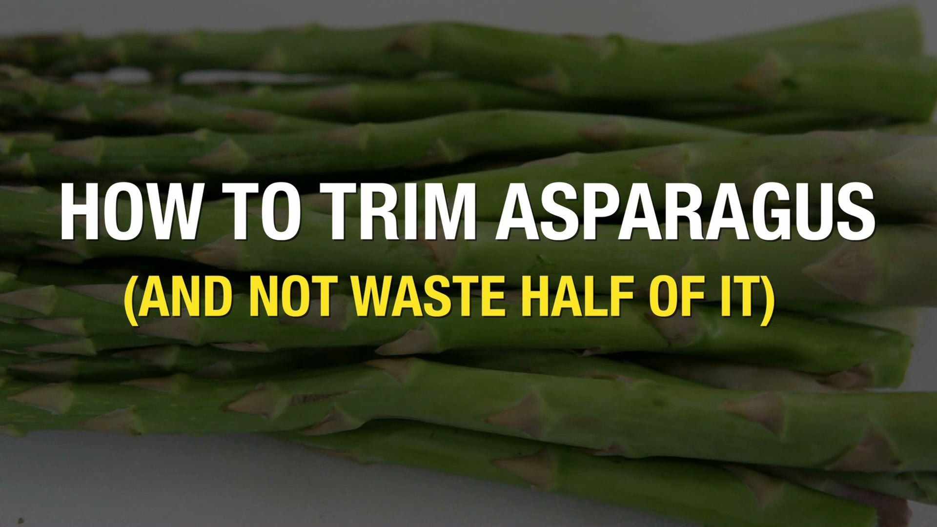 How To Trim Asparagus And Not Waste Half Of It Asparagus Recipe Book Saving Money