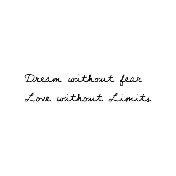 Dream Without Fear Love Without Limits Quote For Tattoo Tatoeage Inspiratie Tekst Tatoeagecitaten Tekst Tatoeage