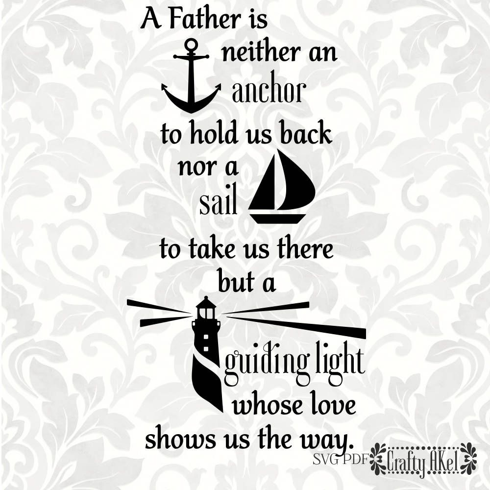 A Father is neither an anchor, nor a sail, but a guiding