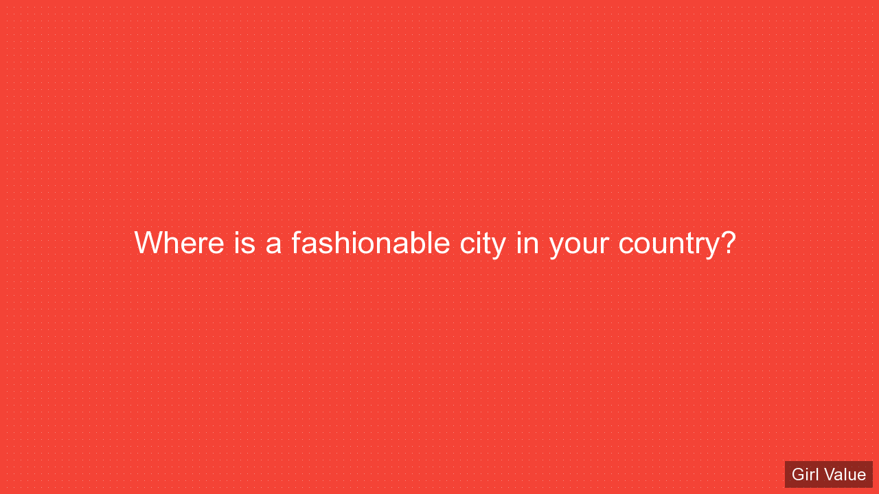 Where is a fashionable city in your country?