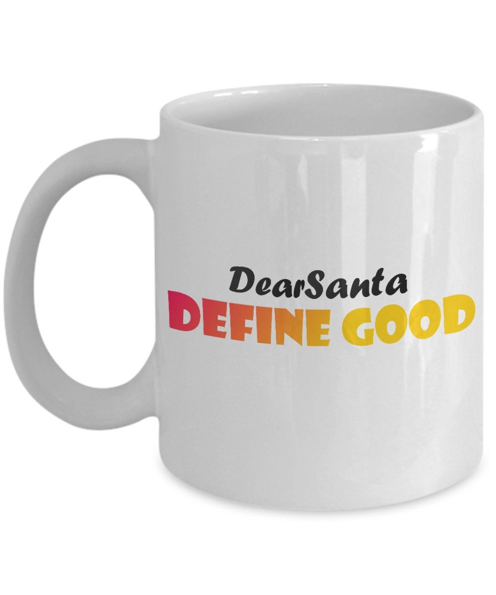 Funny Christmas Coffee mug Dear Santa Define Good Stocking Stuffer Gift for Him Or Her Secret Santa Gift Custom Mug Christmas Mug #custommugs