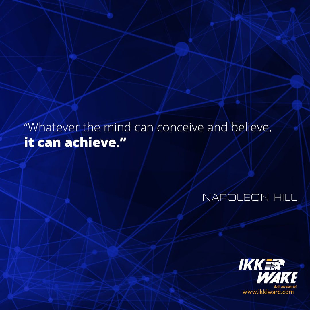 Whaterver the mind can conceive and believe it can achieve #quote #ikkiware