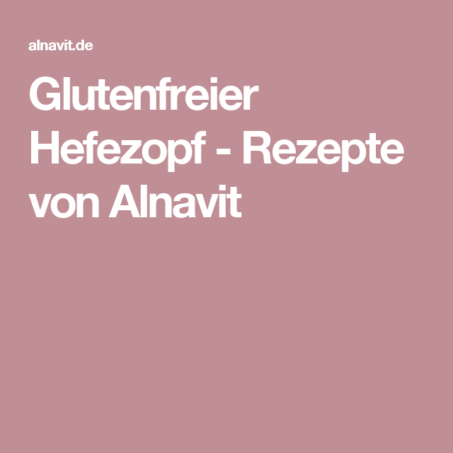 Glutenfreier Hefezopf - Rezepte von Alnavit