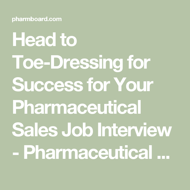 Head To Toe Dressing For Success For Your Pharmaceutical Sales Job Interview Pharmaceutical Sales Jobs Pharma Sales Jobs Pharmaceutical Sales Job Interview
