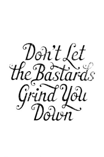 my dad had this quote in his work room and I laugh now at his attempt to tell (the 9 year old) me what 'bastards' meant> LOL