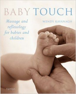 Baby Touch: Massage and Reflexology for Babies and Children: Wendy Kavanagh: 9780600613466: Amazon.com: Books