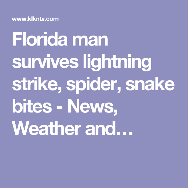 Florida man survives lightning strike, spider, snake bites - News, Weather and…