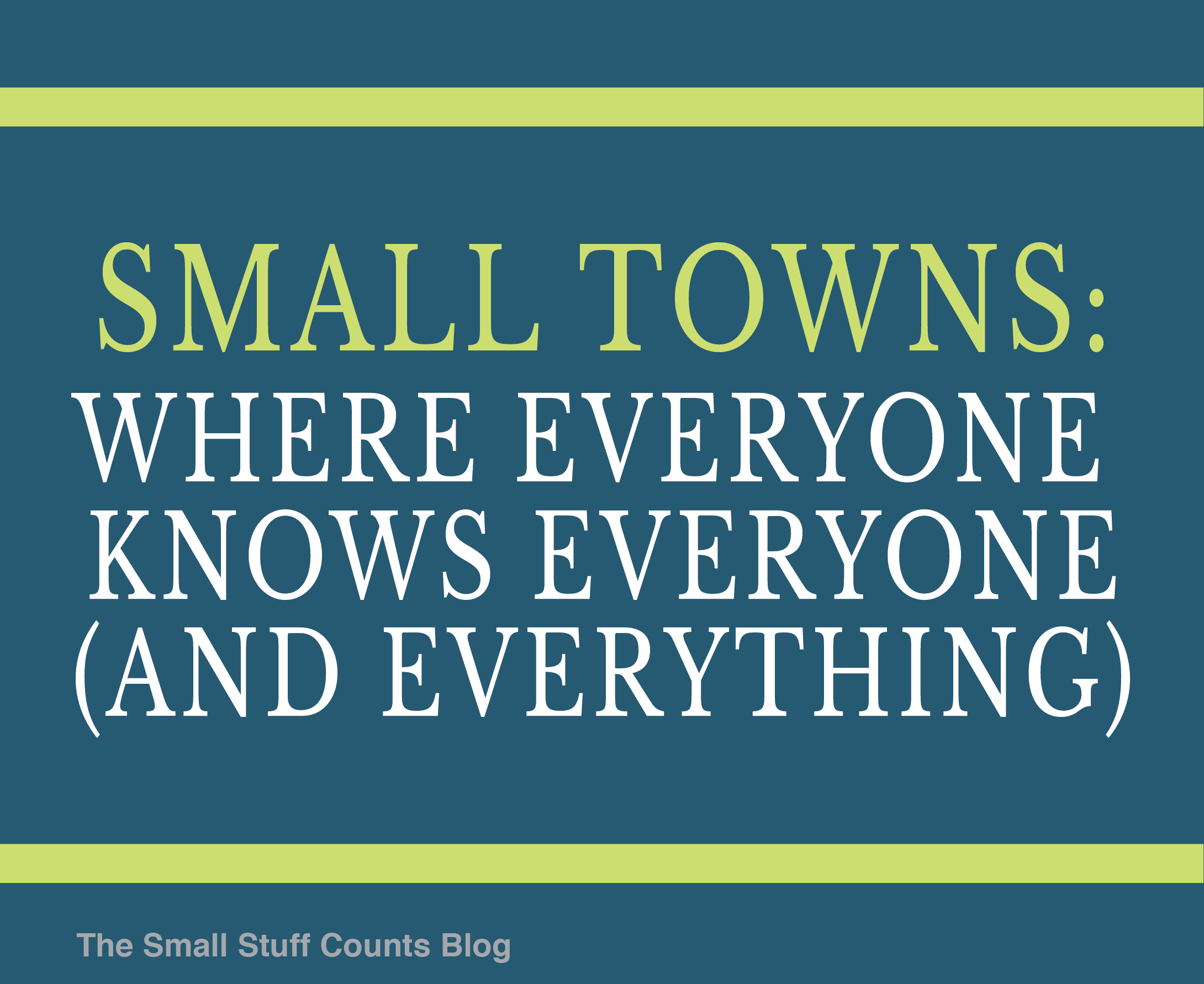 The Small Stuff Counts Small Town Quotes True Words Small Towns