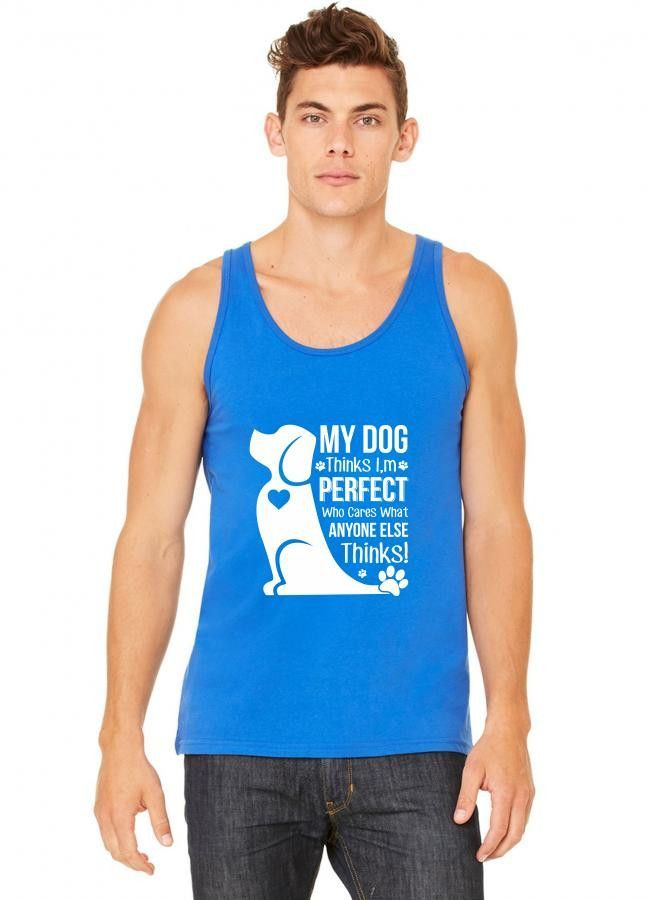 my dog think i m perfect who cares what anyone else things funny Tank Top