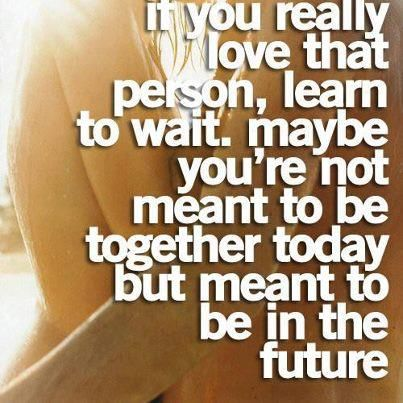 Some people are worth the wait... Others are not. The hard part is figuring out the difference between the two.