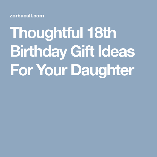 Thoughtful 18th Birthday Gift Ideas For Your Daughter