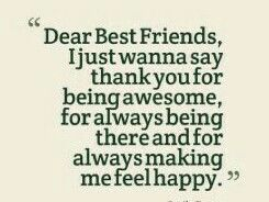 Dear Best Friends I Just Wanna Say Thankyou For Being Awesome