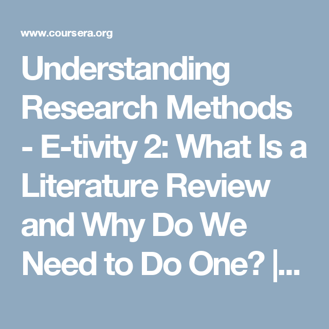 Understanding Research Methods - E-tivity 2: What Is a Literature Review and Why Do We Need to Do One? | Coursera