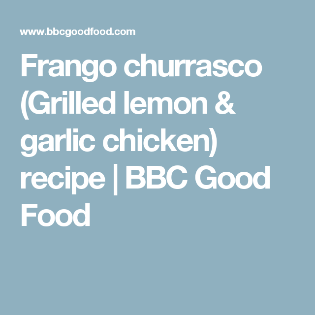 Frango churrasco grilled lemon garlic chicken recipe bbc good frango churrasco grilled lemon garlic chicken recipe bbc good food forumfinder Image collections
