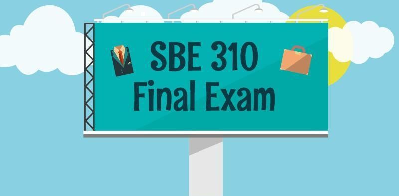 SBE 310 Week 8 Final Exam (Questions and Answers