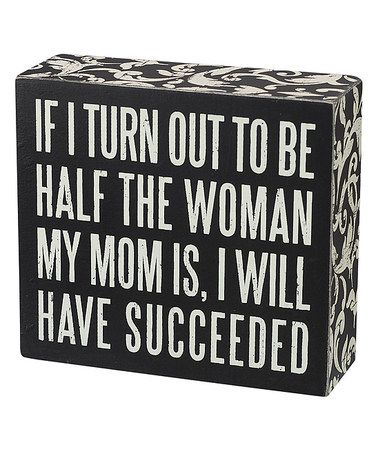 So true! My Mom is AMAZING! Take a look at this 'Half the Woman' Box Sign by Primitives by Kathy on #zulily today!