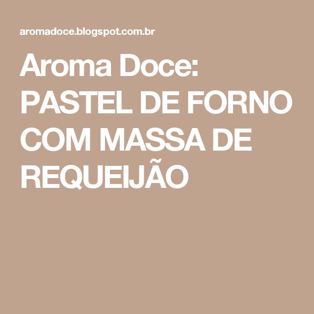 Aroma Doce: PASTEL DE FORNO COM MASSA DE REQUEIJÃO
