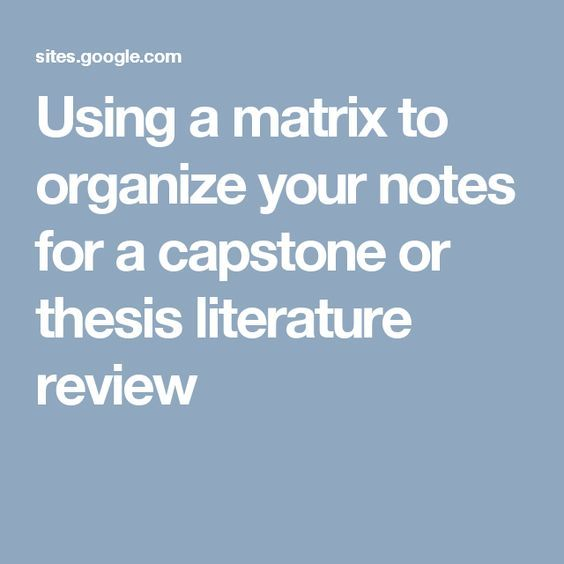 Using a matrix to organize your notes for a capstone or thesis - literature review