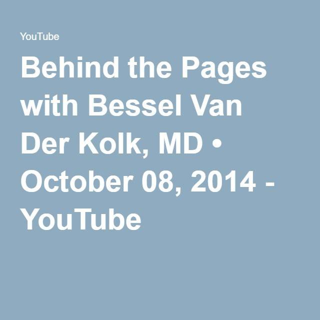 Behind The Pages With Bessel Van Der Kolk Md October 08 2014