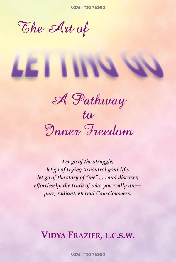 The Art Of Letting Go A Pathway To Inner Freedom By Vidya Frazier