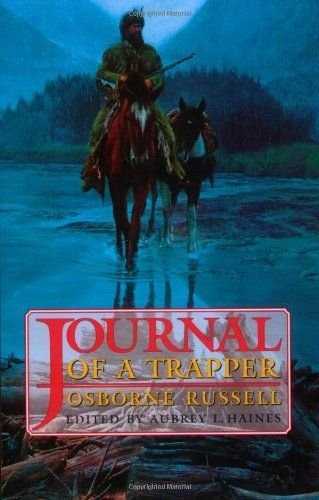 Journal Of A Trapper By Osborne Russell 3 This Book So Much I Was Born In The Wrong Century Trapper Best Biographies Books