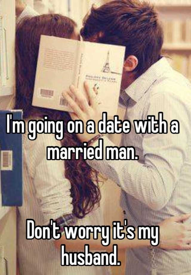 I M Going On A Date With A Married Man Don T Worry It S My Husband Whisper Confessions Funny Dating Memes Whisper App