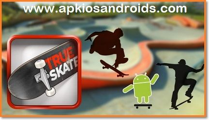 Android user can download the True Skate Mod APK 1 5 5 latest