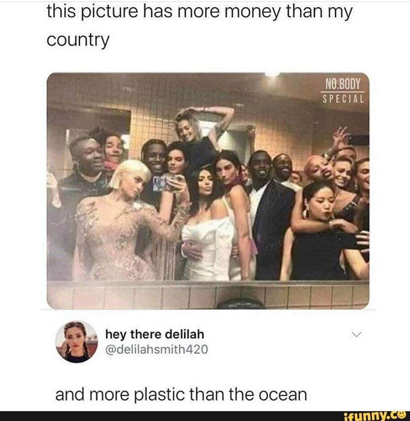 This picture has more money than my country SPECIAL and more plastic than the ocean - )