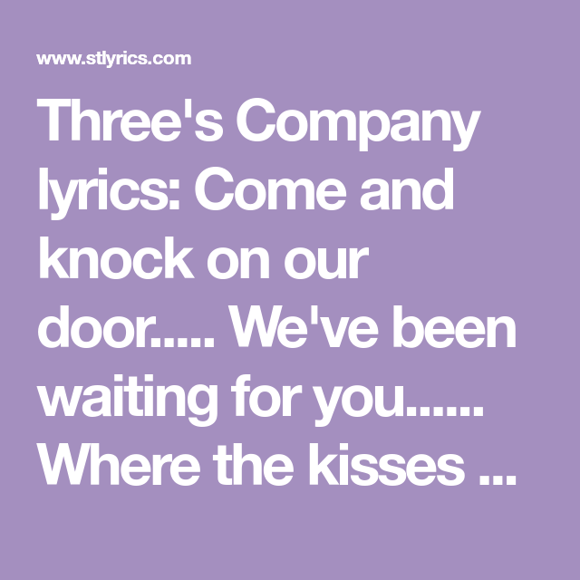 Three S Company Lyrics Come And Knock On Our Door We Ve Been Waiting For You Where The Kisses Are Hers And Hers An Lyrics Three S Company Tv Themes