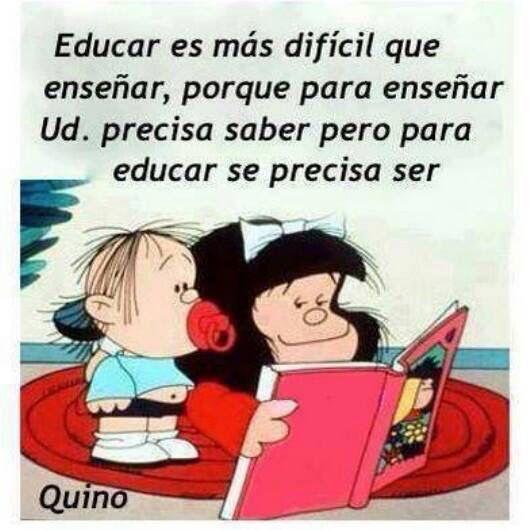 Educar es más difícil que enseñar.  Tan simple y a la vez tan profundo y cierto.