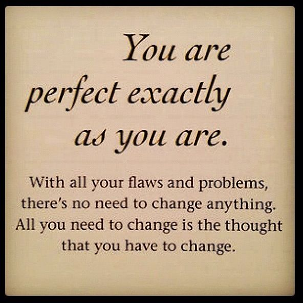 You Re Perfect The Way You Are Quotes Inspiration Thoughts Quotes Words Quotes Inspirational Words