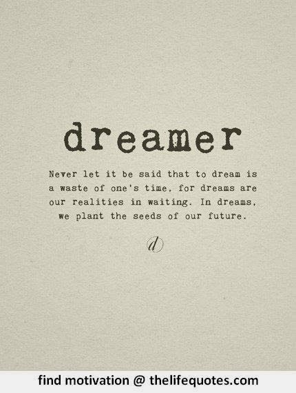 Dreamer Quotes Dreamer Quotes  Life Quotes  Pinterest  Wisdom Famous Quotes And