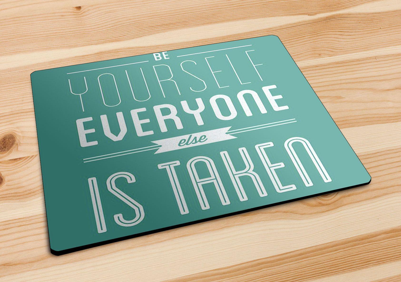 Be Yourself, Everyone Else Is Taken Mousepad   Aneend