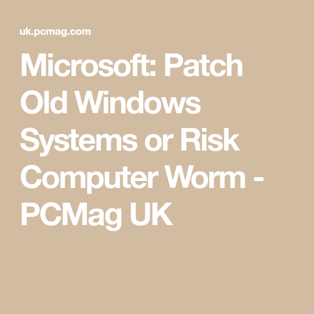 Microsoft: Patch Old Windows Systems or Risk Computer Worm